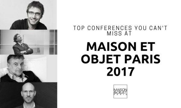Top conferences You Can't Miss at Maison et Objet Paris 2017