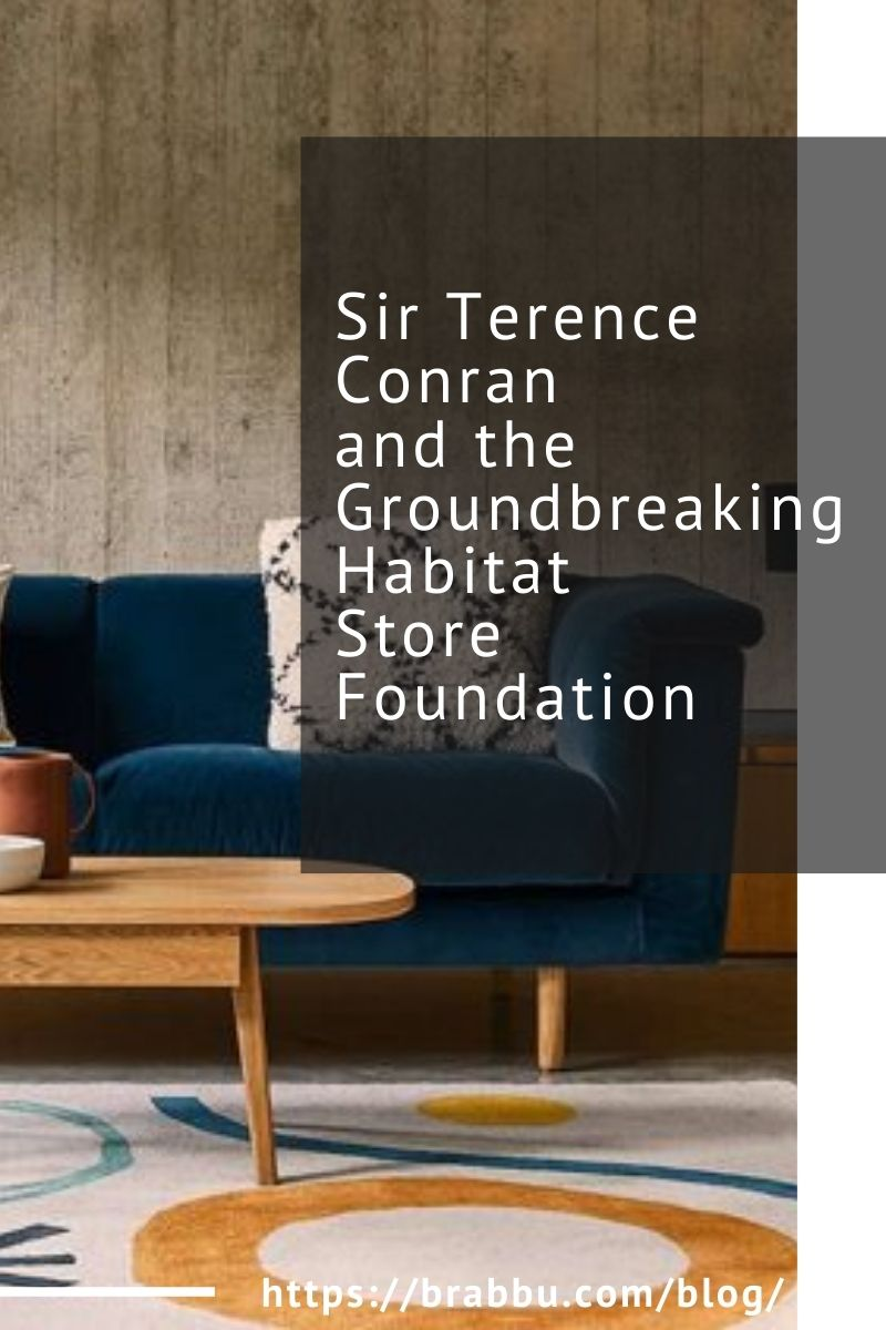 Sir Terence Conran and the Groundbreaking Habitat Store Foundation sir terence conran Sir Terence Conran and the Groundbreaking Habitat Store Foundation Sir Terence Conran and the Groundbreaking Habitat Store Foundation 1 1