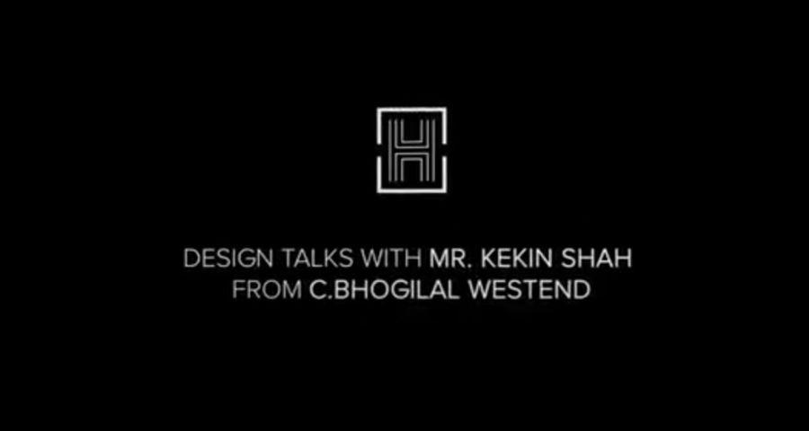 Design Talks - C.Bhogilal Westend, A Century-Old Family Run Business