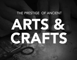 THE PRESTIGE OF ACIENT ARTS & CRAFTS